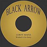 Leroy Mafia Wicked A Go Sorry