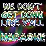 The Original We Don't Get Down Like Y'all (Karaoke)