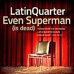 Latin Quarter Even Superman