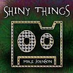 Mike Johnson Shiny Things