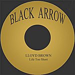 Lloyd Brown Life Too Short