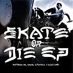 Die Skate Or Die Ep