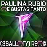 Paulina Rubio Me Gustas Tanto (3ballmty Remix)