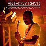 Anthony David #Locationlocationlocation