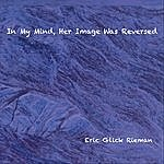 Eric Glick Rieman In My Mind, Her Image Was Reversed