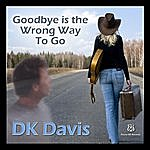 D.K. Davis Goodbye Is The Wrong Way To Go