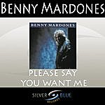 Benny Mardones Please Say You Want Me