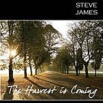 Steve James The Harvest Is Coming