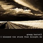 Gregg Bartell I Blessed The Storm That Brought Me