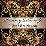 Sammy Davis, Jr. I Ain't Got Nobody