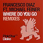 Francesco Diaz Where Do You Go (Remixes)