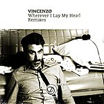Vincenzo Wherever I Lay My Head Remixes