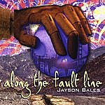 Jayson Bales Along The Fault Line