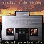 Banshee In The Kitchen Live At Painted Sky