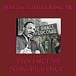 Martin Luther King, Jr. Violence Vs. Non-Violence