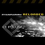 Ryan Farish Opus - Reloaded (Remixes, Bonus Tracks, And Rf Continuous Dj Mix)