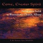 Alfred V. Fedak Come, Creator Spirit: Fedak Plays Fedak At Westminster Church, Albany