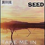 Seed Take Me In
