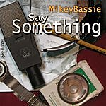 Mikey Bassie Say Something