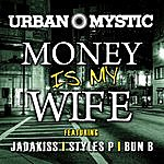 Urban Mystic Money Is My Wife