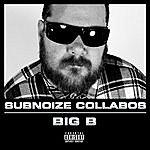 Big B Subnoize Collabos
