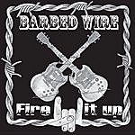 Barbed Wire Fire It Up
