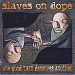Slaves On Dope One Good Turn Deserves Another