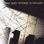 Paul Bley Nothing To Declare