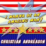 Christian Andreason I Wanna Be An Amazing Man!