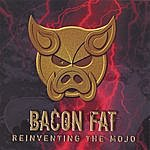 Bacon Fat Reinventing The Mojo