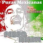 Pedro Infante Puras Mexicanas (Delux)