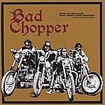 Bad Chopper Bad Chopper