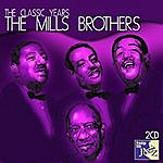 The Mills Brothers The Classic Years