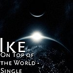 Ike On Top Of The World - Single