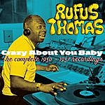 Rufus Thomas Crazy About You Baby. The Complete 1950-1957 Recordings