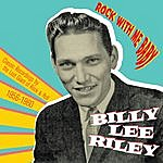 Billy Lee Riley Rock With Me Baby. Classic Recordings By The Lost Giant Of Rock & Roll, 1956-1960