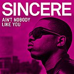 Sincere Ain't Nobody Like You