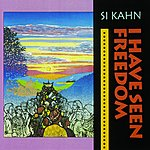 Si Kahn I Have Seen Freedom
