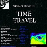 Michael Brown Michael Brown's Time Travel