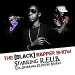 R.E.U.B The [Black] Rapper Show Starring R.E.U.B. Co-Starring Clinton Sparks