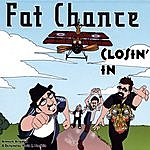 Fat Chance Closin' In
