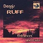Dennis Ruff Entrances And Exits