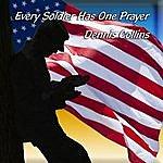 Dennis Collins Every Soldier Has One Prayer