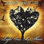 Dennis James Lee Light From My Heart