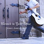 Dennis James Lee Blessed Is Your Name