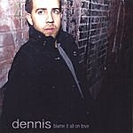 Dennis Blame It All On Love
