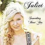 Juliet Something 'bout You