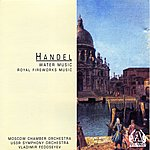 Moscow Chamber Orchestra Handel - Water Music - Royal Fireworks Music