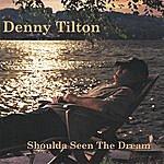 Denny Tilton Shoulda Seen The Dream