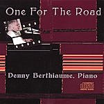 Denny Berthiaume One For The Road